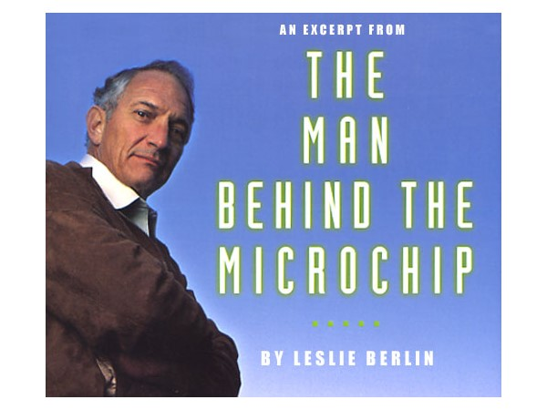 The Man Behind the Microchip: Robert Noyce and the Invention of Silicon Valley by Leslie Berlin